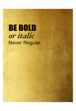 Be Bold Print by Victoria Brown