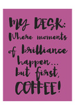 Coffee Then Brilliance Posters by Melody Hogan