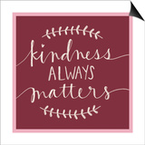 Kindness Always Matters Prints by Katie Doucette