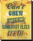 You Can't Chew with Somebody Elses Teeth Stretched Canvas Print by Luke Stockdale