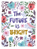 The Future Is Bright Print by Mia Charro