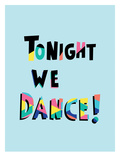 Tonight We Dance Prints by Ashlee Rae