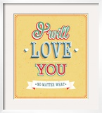 I Will Love You Typographic Design Posters by  MiloArt