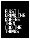First I Drink the Coffee Blk Posters af Brett Wilson