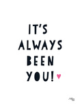 It's Always Been You Posters by Ashlee Rae