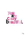 You Are Crazy Beautiful Posters by Ashlee Rae