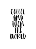 Coffee and then the World Poster by Brett Wilson