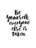Be Yourself Everyone Else is Taken Pósters por Brett Wilson
