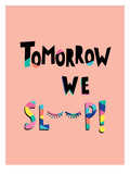 Tomorrow We Sleep Prints by Ashlee Rae
