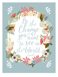 Be The Change Poster by Mia Charro