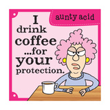 I Drink Coffee Prints by  Aunty Acid