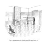 """This is an opportunity to simplify your life—don't blow it."" - New Yorker Cartoon Premium Giclee Print by David Borchart"