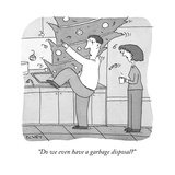 """Do we even have a garbage disposal?"" - New Yorker Cartoon Premium Giclee Print by Peter C. Vey"