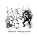 """If the Elf on the Shelf doesn't motivate you to behave, maybe the Krampus…"" - Cartoon Premium Giclee Print by Benjamin Schwartz"