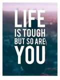 Life Is Tough So Are You Posters by  The Glass Mountain