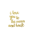I Love you to the Moon & Back Gold Poster by  Peach & Gold