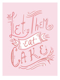 Let Them Eat Cake Prints by  The Glass Mountain
