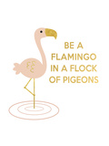 Be a Flamingo Posters by  Peach & Gold