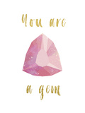 You Are A Gem Posters by  Peach & Gold
