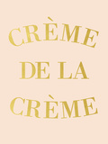 Creme de la Creme Print by  Peach & Gold