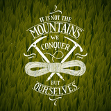 It is Not the Mountains We Conquer. Hiking Motivational Lettering. Vector Illustration Poster by  grytz