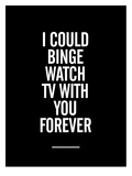 I Could Binge Watch TV With You Posters by Brett Wilson