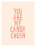 You Are My Candy Crush Posters by Brett Wilson