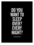 Do You Want to Sleep Over Every Night Prints by Brett Wilson