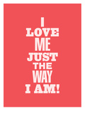 I Love Me Just the Way I Am Posters by Brett Wilson