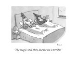 """The magic's still there, but the sex is terrible."" - New Yorker Cartoon Giclee Print by Zachary Kanin"
