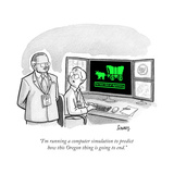 """I'm running a computer simulation to predict how this Oregon thing is goi…"" - Cartoon Premium Giclee Print by Benjamin Schwartz"