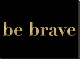 Be Brave Golden Black Stretched Canvas Print by Amy Brinkman