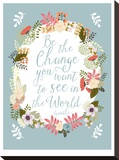 Be The Change Stretched Canvas Print by Mia Charro