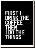 First I Drink the Coffee Blk Stretched Canvas Print by Brett Wilson