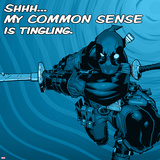 Deadpool - Shhh… My Common Sense is Tingling Poster