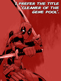 Deadpool - I Prefer the Title 'Cleaner of the Gene Pool' Prints