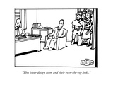 """This is our design team and their over-the-top looks."" - New Yorker Cartoon Premium Giclee Print by Bruce Eric Kaplan"