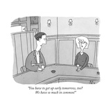 """You have to get up early tomorrow, too? We have so much in common!"" - New Yorker Cartoon Premium Giclee Print by Peter C. Vey"