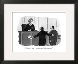 """""""What are you—some kind of justice freak?"""" - New Yorker Cartoon Art Print by Danny Shanahan"""