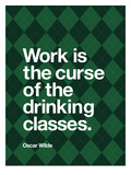 Work is the Curse of the Drinking Classes Prints by Brett Wilson