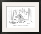 """No, Thursday's out. How about never—is never good for you?"" - New Yorker Cartoon Art Print by Robert Mankoff"