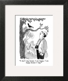 """I don't sing because I am happy.  I am happy because I sing."" - New Yorker Cartoon Wall Art by Edward Frascino"
