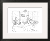 """""""I say it's government-mandated broccoli, and I say the hell with it.""""  - New Yorker Cartoon Wall Art by Robert Mankoff"""