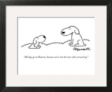 """All dogs go to Heaven, because we're not the ones who screwed up."" - New Yorker Cartoon Art Print by Charles Barsotti"