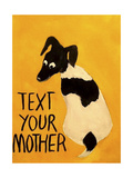 Text You're Mother Giclee Print by Jennie Cooley