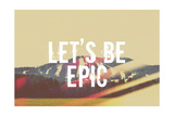 Lets Be Epic Giclee Print by  Vintage Skies