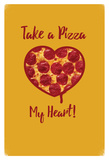 Take A Pizza My Heart Pepperoni Affiches