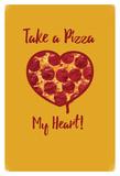 Take A Pizza My Heart Pepperoni Prints