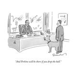 """And Perkins will be there if you drop the ball."" - New Yorker Cartoon Premium Giclee Print by Danny Shanahan"