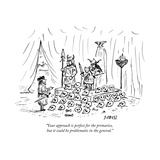 """Your approach is perfect for the primaries, but it could be problematic i..."" - New Yorker Cartoon Premium Giclee Print by David Sipress"